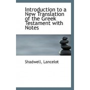 Introduction to a New Translation of the Greek Testament with Notes by Shadwell Lancelot