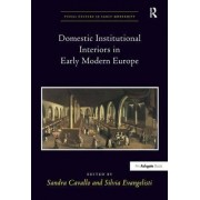 Domestic Institutional Interiors in Early Modern Europe by Sandra Cavallo
