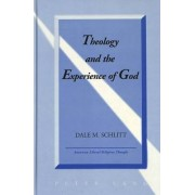 Theology and the Experience of God by Dale M. Schlitt