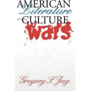 American Literature and the Culture Wars by Gregory S. Jay