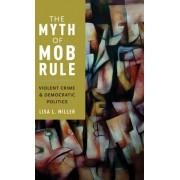 The Myth of Mob Rule: Violent Crime and Democratic Politics