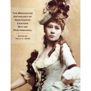 The Broadview Anthology of Nineteenth-century British Performance by Tracy C. Davis