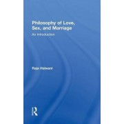 Philosophy of Love, Sex, and Marriage by Raja Halwani