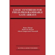 Logic Synthesis for Field-Programmable Gate Arrays by Rajeev Murgai