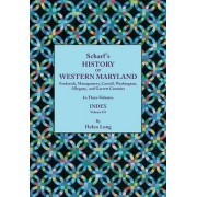History of Western Maryland, Being a History of Frederick, Montgomery, Carroll, Washington, Allegany, and Garrett Counties. in Three Volumes. Volume I by Helen Long