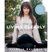 The Living Clearly Method: 5 Principles for a Fit Body, Healthy Mind, and Joyful Life