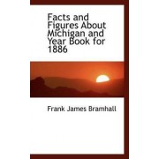 Facts and Figures about Michigan and Year Book for 1886 by Frank James Bramhall