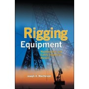 Rigging Equipment: Maintenance and Safety Inspection Manual by Joseph A. MacDonald