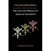 Jefferson Bible, or the Life and Morals of Jesus of Nazareth by Thomas Jefferson