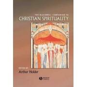 The Blackwell Companion to Christian Spirituality by Arthur G. Holder