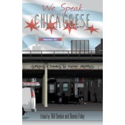 We Speak Chicagoese: Stories and Poems by Chicago Writers