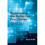 Supervising the Reflective Practitioner by Joyce Scaife