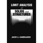 Limit Analysis of Solids and Structures by Jacov A. Kamenjarzh
