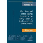 War Crimes and Crimes Against Humanity in the Rome Statute of the International Criminal Court by Christine Byron