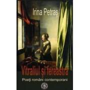 Vitraliul si fereastra. Poeti romani contemporani - Irina Petras