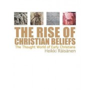 The Rise of Christian Beliefs by Heikki Raisanen
