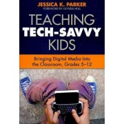 Teaching Tech-Savvy Kids: Grades 5-12 by Jessica K. Parker
