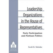 Leadership Organizations in the House of Representatives: Party Participation and Partisan Politics