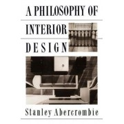 A Philosophy of Interior Design by Stanley Abercrombie