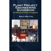Plant Project Engineering Guidebook for Mechanical and Civilplant Project Engineering Guidebook for Mechanical and Civil Engineers (Revised Edition) E by Morley Selver