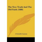 The New Truth and the Old Faith (1880) by Scientific Layman A Scientific Layman