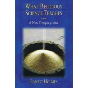 What Religious Science Teaches by Ernest Holmes