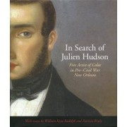 In Search of Julien Hudson: Free Artist of Color in Pre-Civil War New Orleans by William Keyse Rudolph