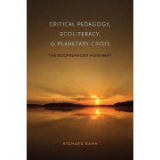 Critical Pedagogy, Ecoliteracy, and Planetary Crisis by Richard Kahn