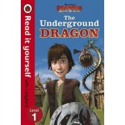 Dragons: The Underground Dragon - Read it Yourself with Ladybird: Level 1