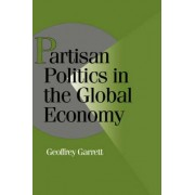 Partisan Politics in the Global Economy by Geoffrey Garrett