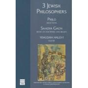 3 Jewish Philosophers: Philo - Selections, Saadya Gaon - Book of Doctrines and Beliefs, Yehuda Halevi - Kuzari by Hans Lewy