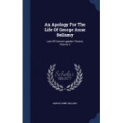 An Apology for the Life of George Anne Bellamy: Late of Convent-Garden Theatre, Volume 3