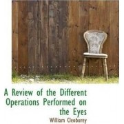 A Review of the Different Operations Performed on the Eyes by William Cleoburey