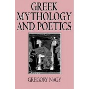 Greek Mythology and Poetics by Gregory Nagy