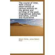 The Course of Time. with Critical Observations of Various Authors on the Genius and Writings of the by Robert Pollok