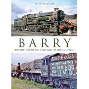 Barry: The History of the Yard and Its Locomotives by Peter Brabham