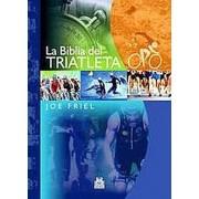 La biblia del triatleta / The Triathlete's Training Bible by Joel Friel