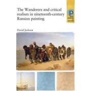 Wanderers and Critical Realism in Nineteenth Century Russian Painting by David Jackson