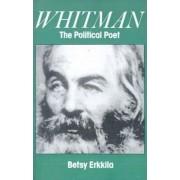 Whitman the Political Poet by Betsy Erkkila