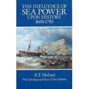 The Influence of Sea Power Upon History, 1660-1783 by A. T. Mahan