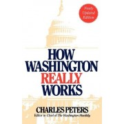 How Washington Really Works by Charles Peters