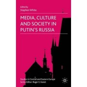 Media, Culture and Society in Putin's Russia by Stephen White