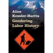 Gendering Labor History by Alice Kessler-Harris