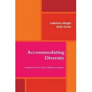 Accommodating Diversity: Inclusion for All in Early Childhood Programs by Lawanda Albright