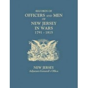 Records of Officers and Men of New Jersey in Wars, 1791-1815 by Adjutant-General's Office New Jersey