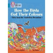 How the Birds Got Their Colours: Tales from the Australian Dreamtime by Helen Chapman