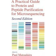 A Practical Guide to Protein and Peptide Purification for Microsequencing by Paul T. Matsudaira