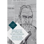 Bernard Shaw, W. T. Stead, and the New Journalism: Whitechapel, Parnell, Titanic, and the Great War