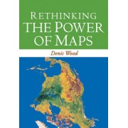 Rethinking the Power of Maps by Denis Wood