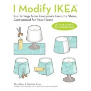 I Modify Ikea: Furnishings from Everyone's Favorite Store, Customized for Your Home, Paperback